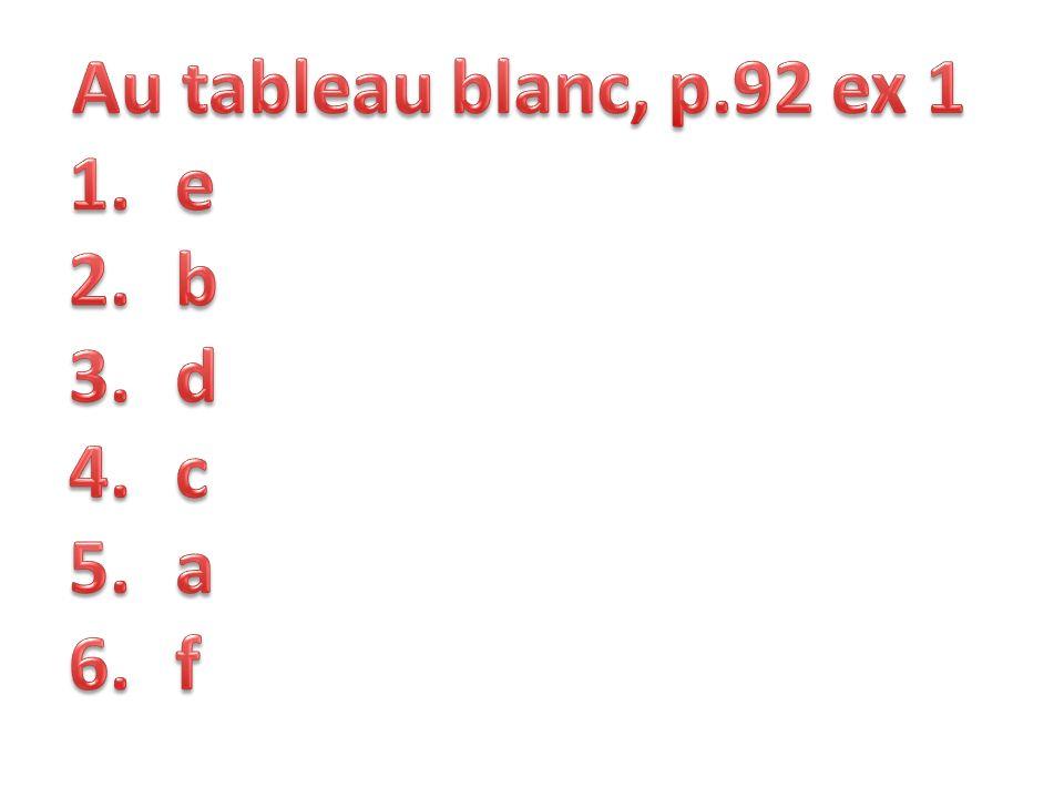 Au tableau blanc, p.92 ex 1 e b d c a f