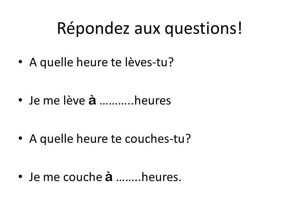 Répondez aux questions!