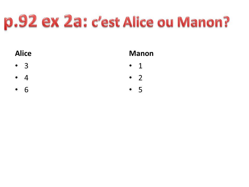 p.92 ex 2a: c'est Alice ou Manon