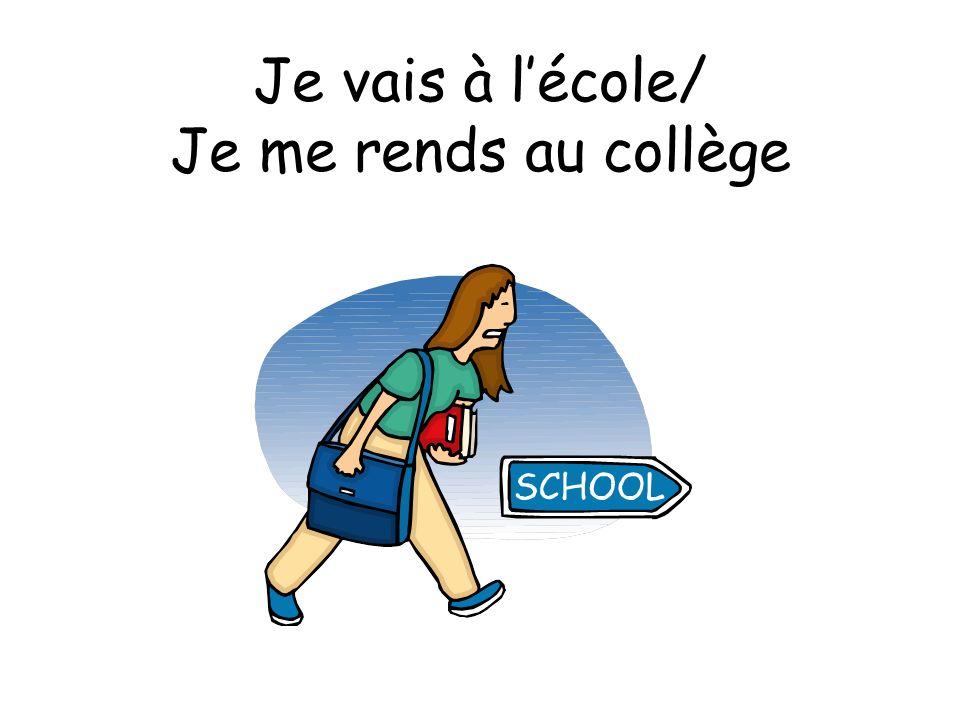 Je vais à l'école/ Je me rends au collège