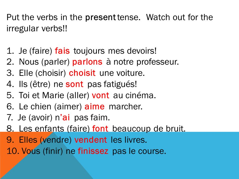 Put the verbs in the present tense. Watch out for the irregular verbs!!