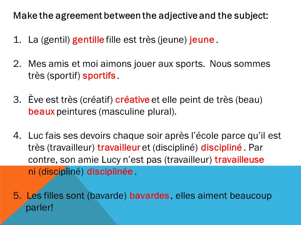 Make the agreement between the adjective and the subject: