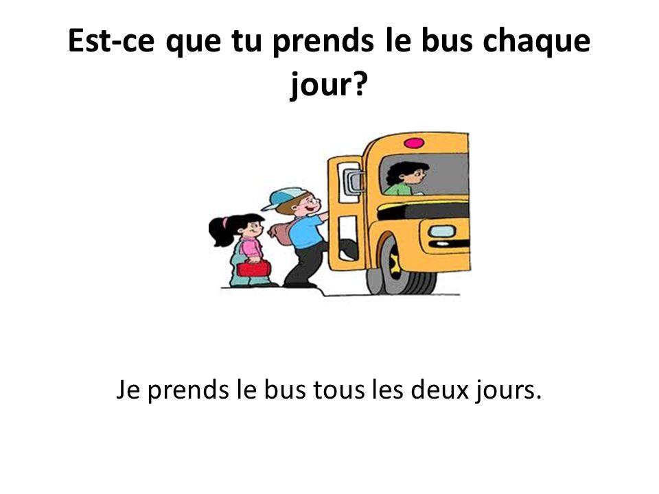 Est-ce que tu prends le bus chaque jour