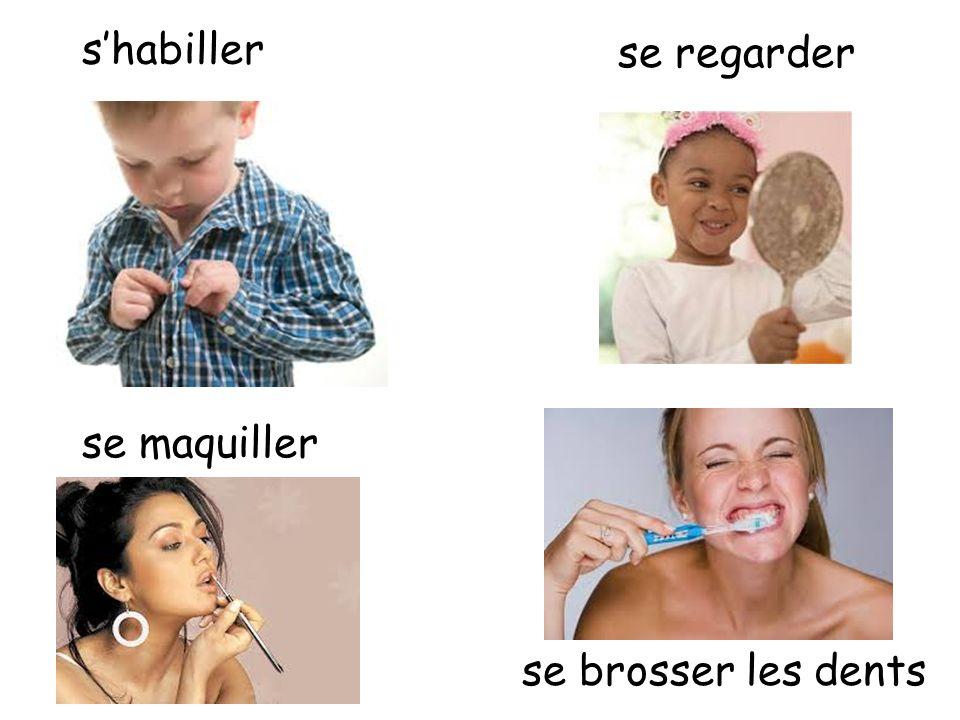 s'habiller se regarder se maquiller se brosser les dents