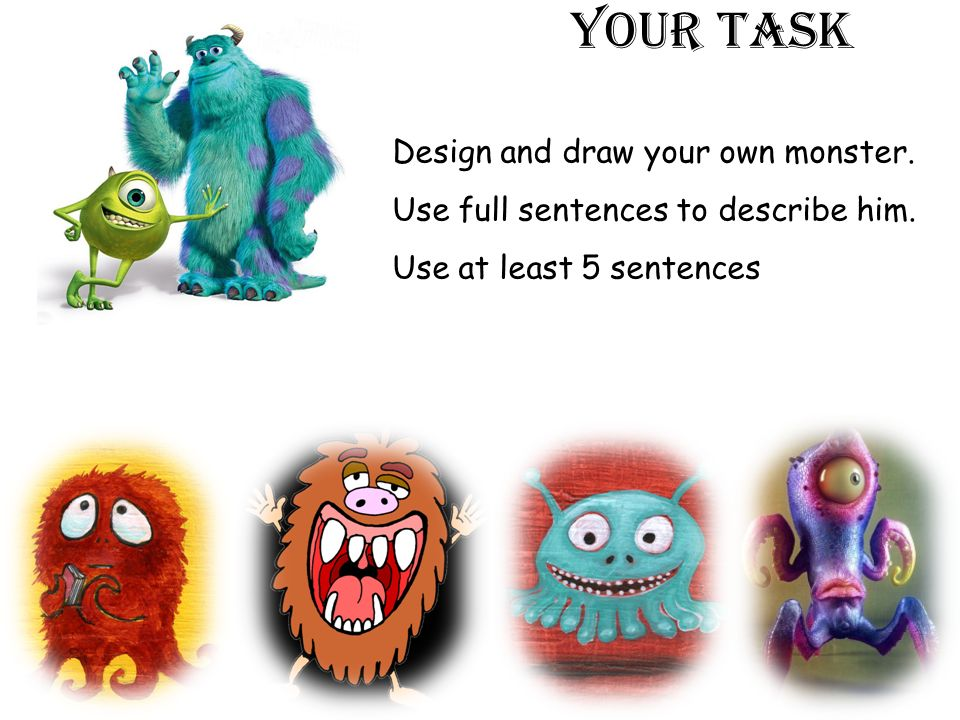 Your task Design and draw your own monster.
