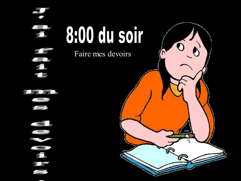8:00 du soir Faire mes devoirs J ai fait mes devoirs.