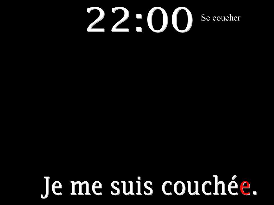 22:00 Se coucher Je me suis couchée.