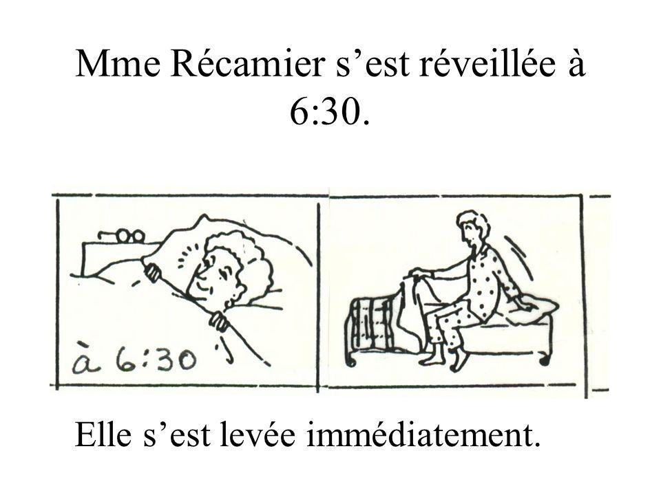 Mme Récamier s'est réveillée à 6:30.