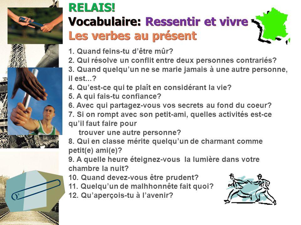 RELAIS! Vocabulaire: Ressentir et vivre Les verbes au présent
