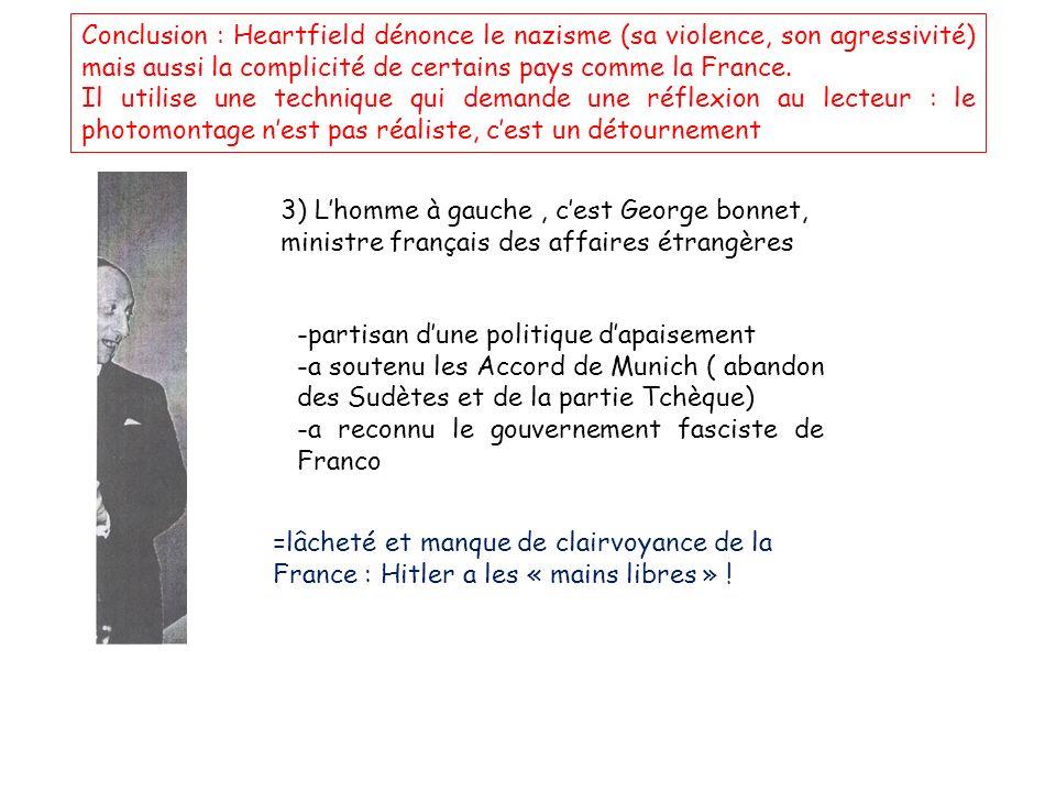 Conclusion : Heartfield dénonce le nazisme (sa violence, son agressivité) mais aussi la complicité de certains pays comme la France.