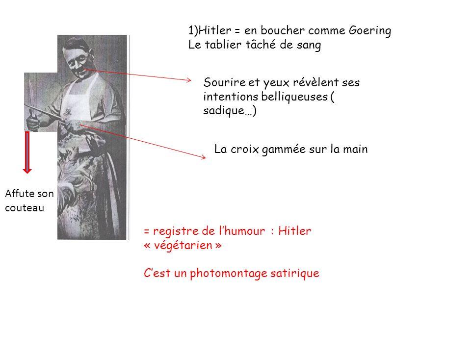 1)Hitler = en boucher comme Goering