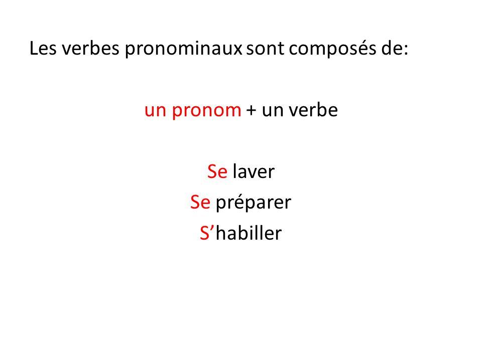 Les verbes pronominaux sont composés de: un pronom + un verbe Se laver Se préparer S'habiller