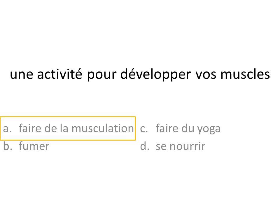 une activité pour développer vos muscles