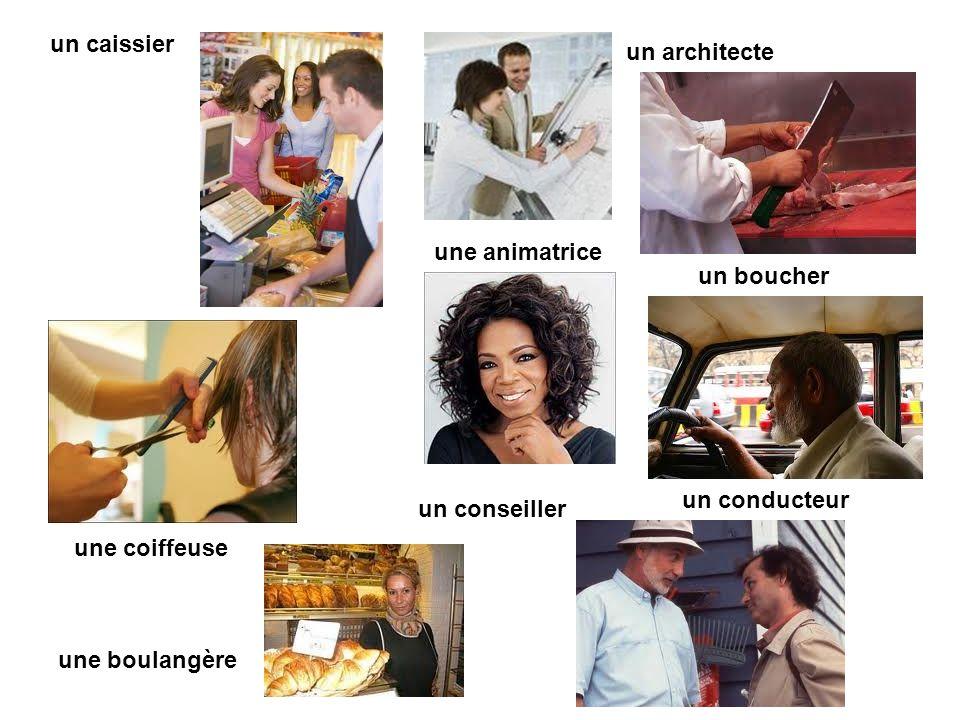 un caissier un architecte. une animatrice. un boucher. un conducteur. un conseiller. une coiffeuse.