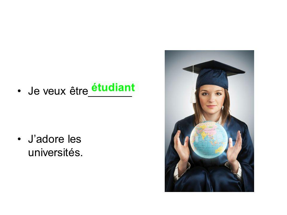 Je veux être_______ J'adore les universités. étudiant