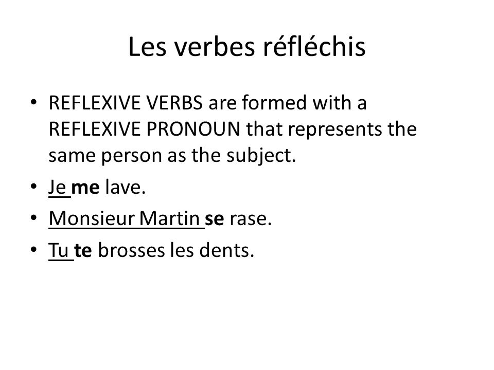 Les verbes réfléchis REFLEXIVE VERBS are formed with a REFLEXIVE PRONOUN that represents the same person as the subject.