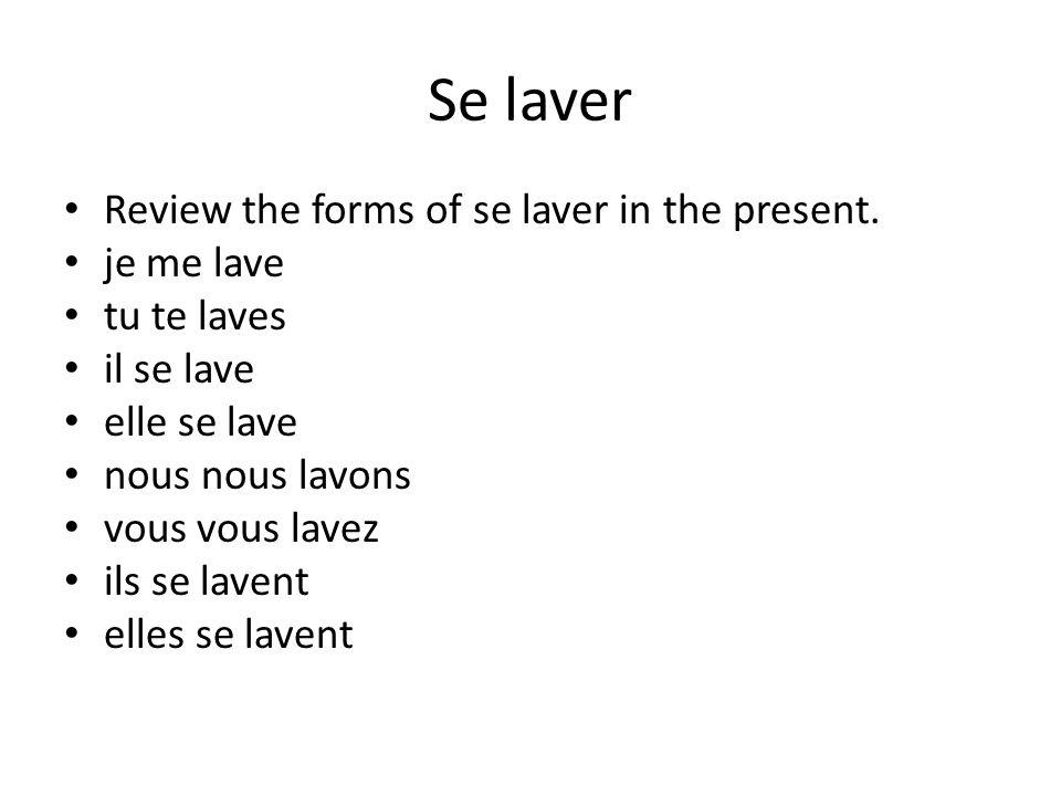 Se laver Review the forms of se laver in the present. je me lave