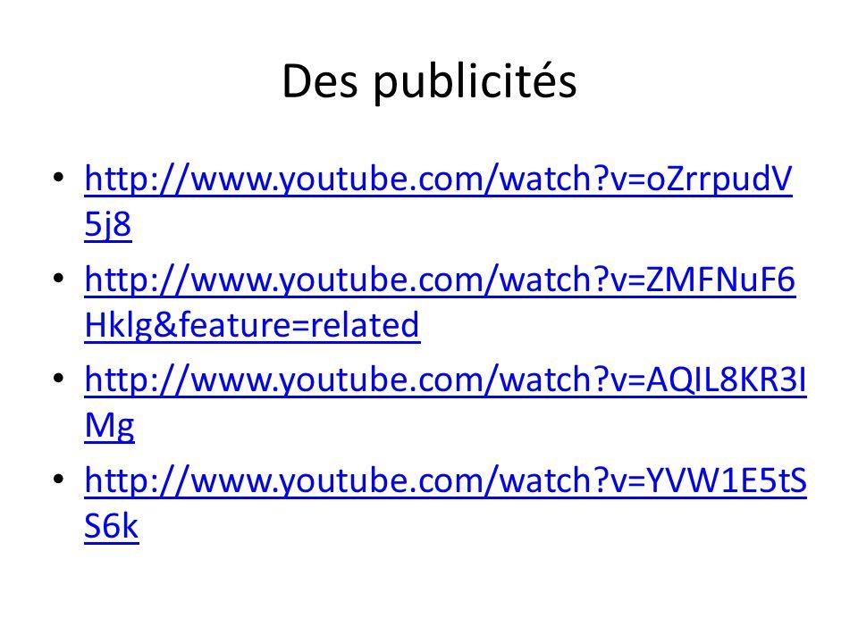 Des publicités http://www.youtube.com/watch v=oZrrpudV5j8