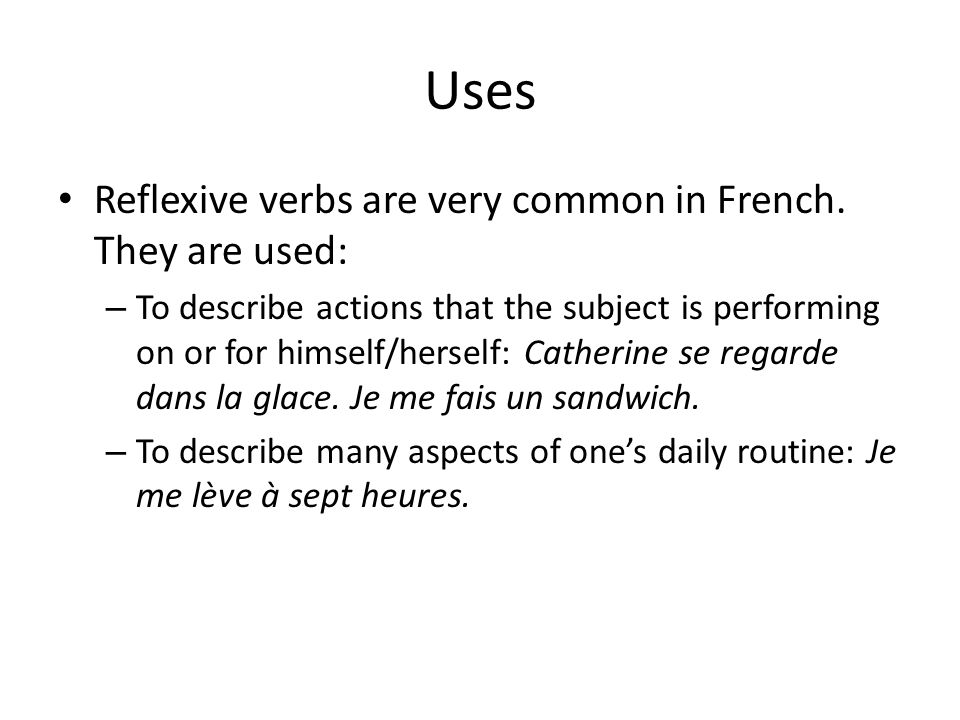 Uses Reflexive verbs are very common in French. They are used: