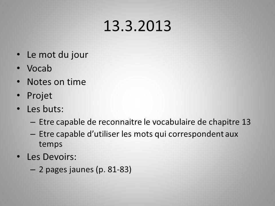 13.3.2013 Le mot du jour Vocab Notes on time Projet Les buts: