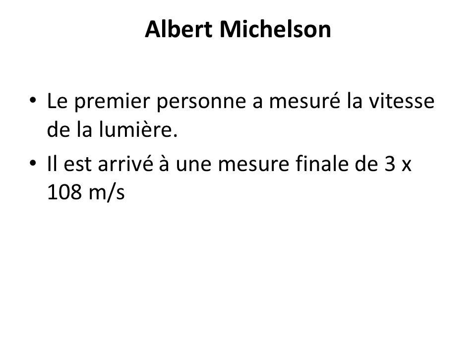 Albert Michelson Le premier personne a mesuré la vitesse de la lumière.