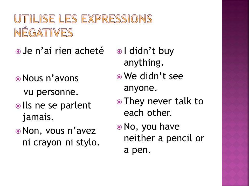 Utilise les expressions négatives