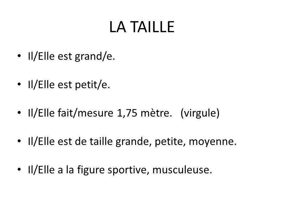 LA TAILLE Il/Elle est grand/e. Il/Elle est petit/e.