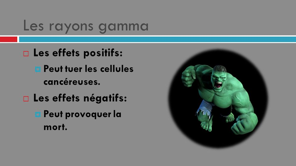 Les rayons gamma Les effets positifs: Les effets négatifs: