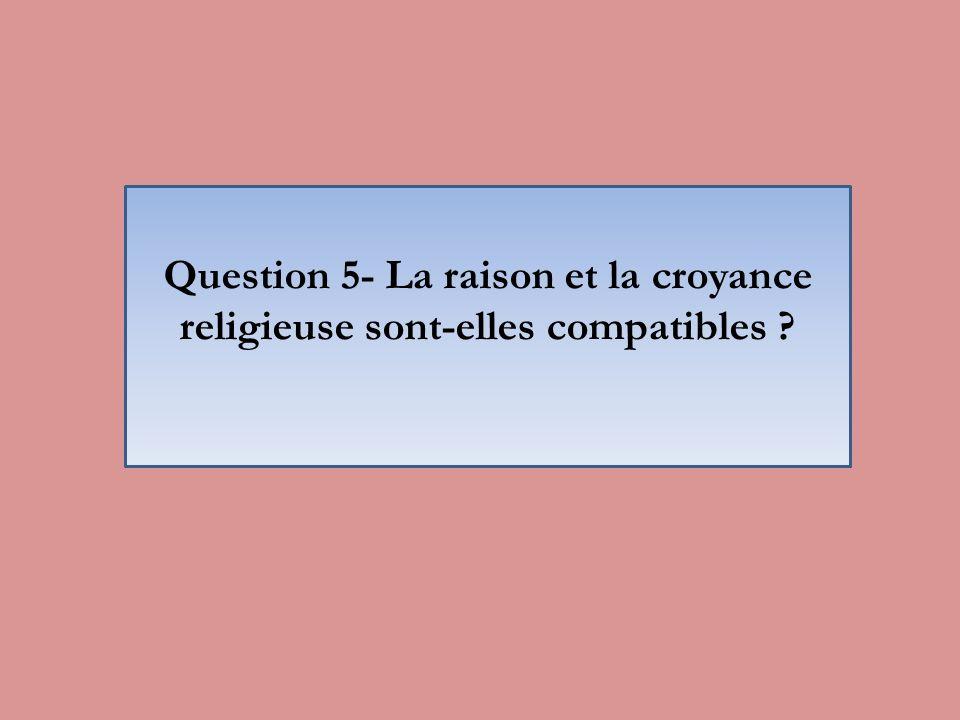 Question 5- La raison et la croyance religieuse sont-elles compatibles