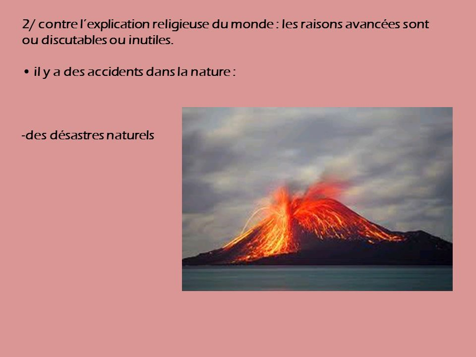 2/ contre l'explication religieuse du monde : les raisons avancées sont ou discutables ou inutiles.