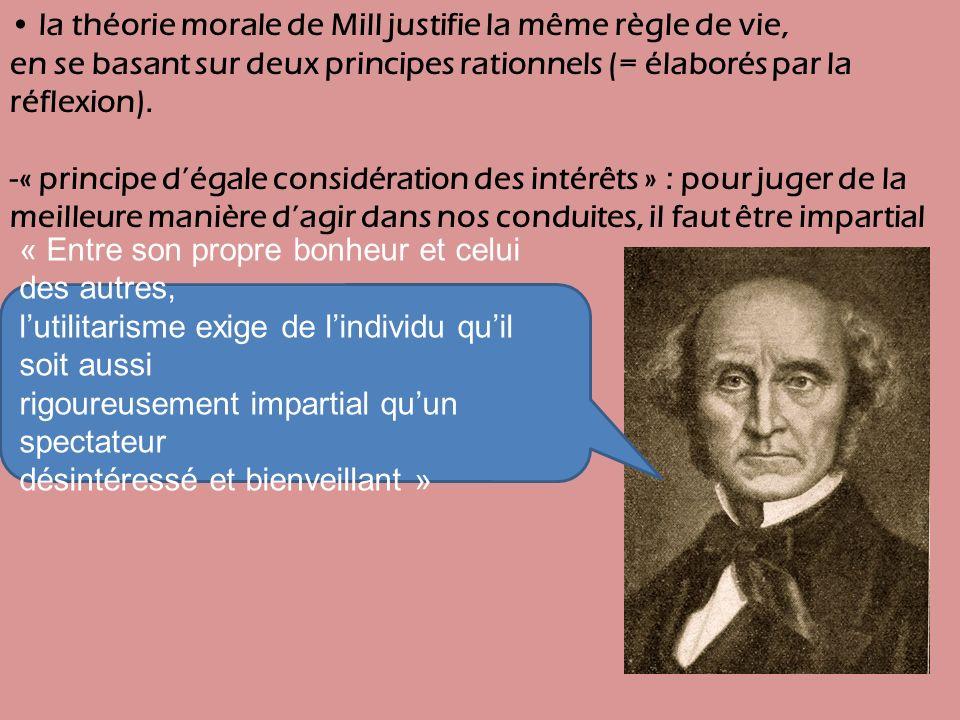 • la théorie morale de Mill justifie la même règle de vie,