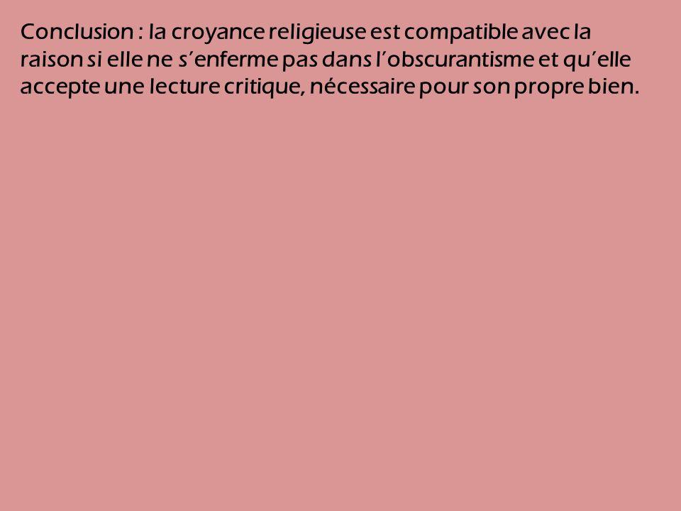Conclusion : la croyance religieuse est compatible avec la raison si elle ne s'enferme pas dans l'obscurantisme et qu'elle accepte une lecture critique, nécessaire pour son propre bien.