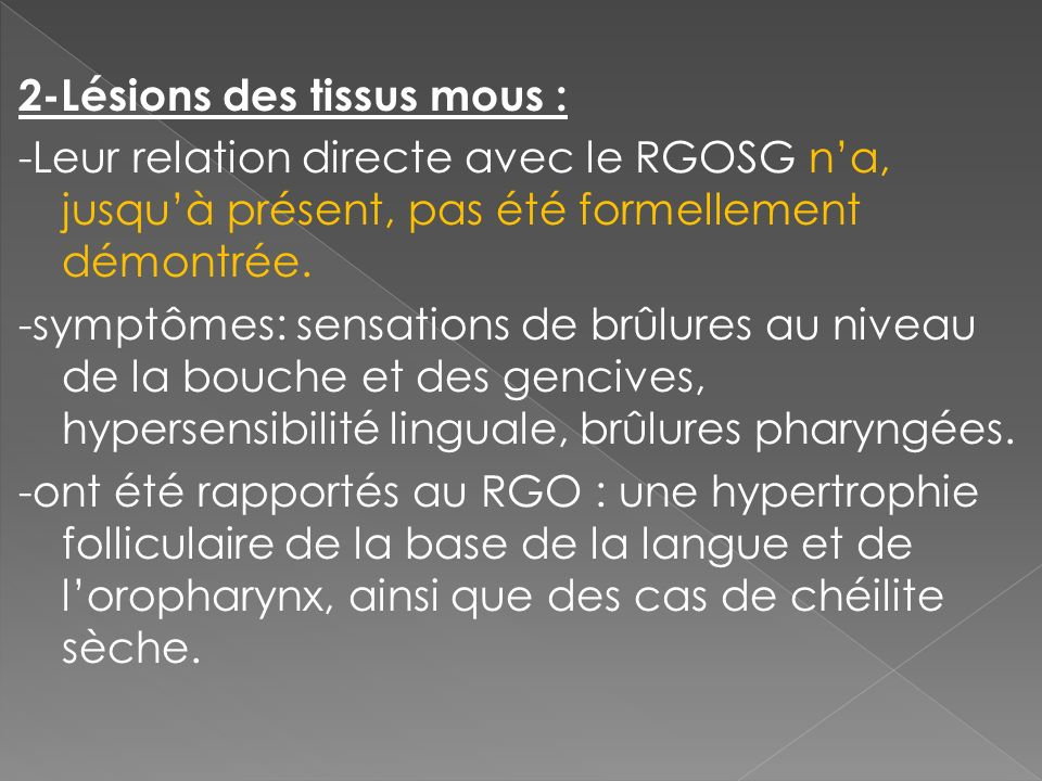 2-Lésions des tissus mous : -Leur relation directe avec le RGOSG n'a, jusqu'à présent, pas été formellement démontrée.