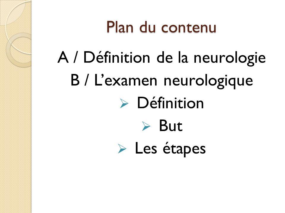 A / Définition de la neurologie B / L'examen neurologique Définition