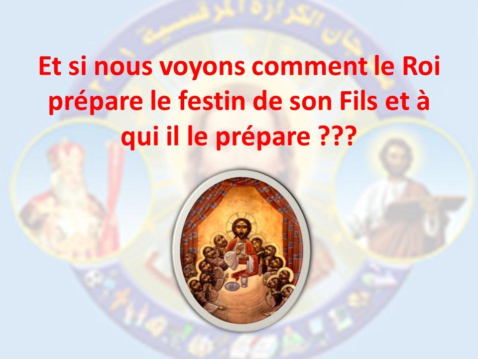 Et si nous voyons comment le Roi prépare le festin de son Fils et à qui il le prépare