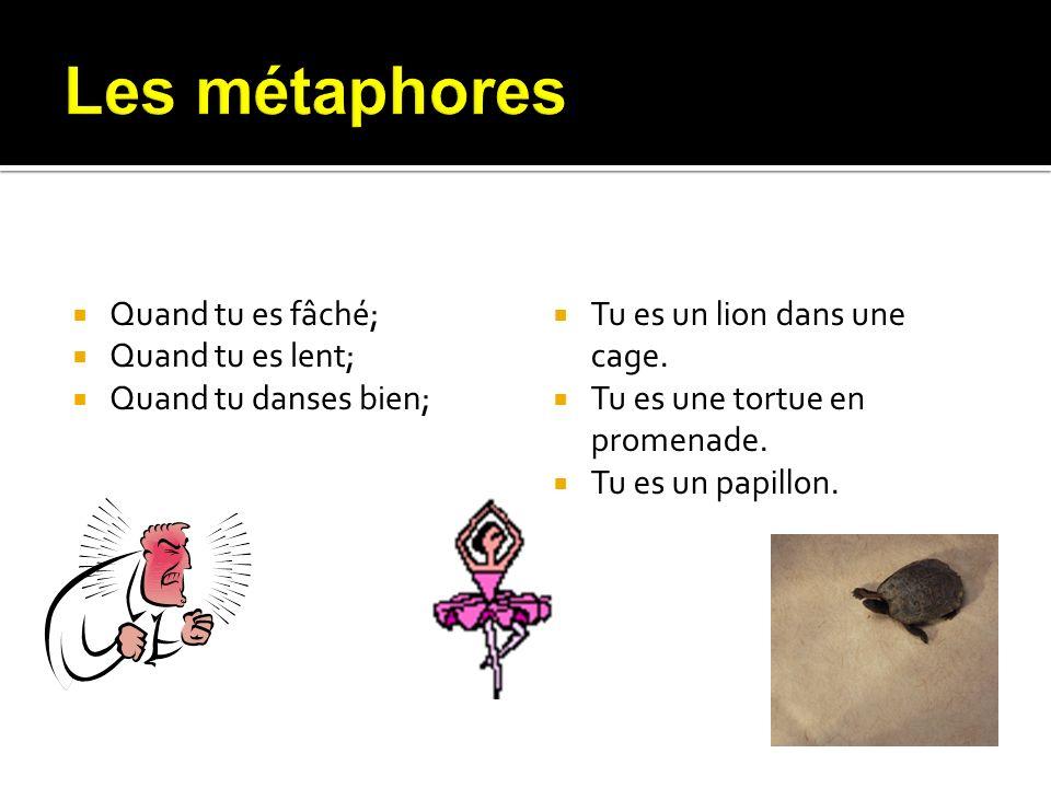 Les métaphores Quand tu es fâché; Quand tu es lent;