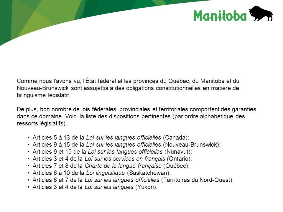 Comme nous l'avons vu, l'État fédéral et les provinces du Québec, du Manitoba et du Nouveau-Brunswick sont assujettis à des obligations constitutionnelles en matière de bilinguisme législatif.