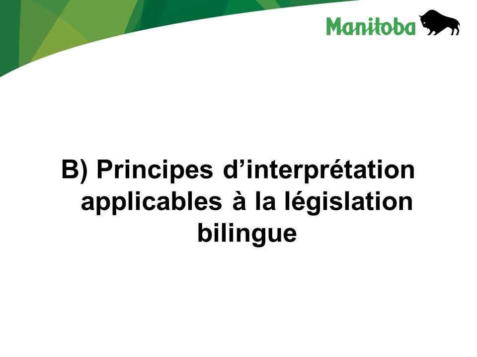 B) Principes d'interprétation applicables à la législation bilingue