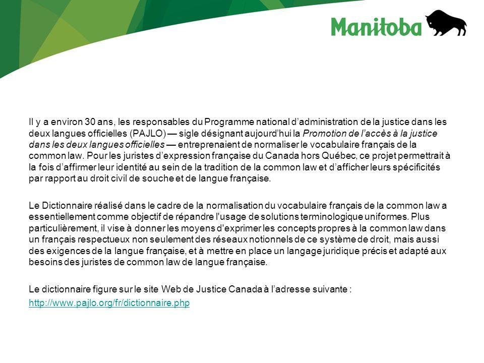 Il y a environ 30 ans, les responsables du Programme national d'administration de la justice dans les deux langues officielles (PAJLO) — sigle désignant aujourd'hui la Promotion de l'accès à la justice dans les deux langues officielles — entreprenaient de normaliser le vocabulaire français de la common law. Pour les juristes d'expression française du Canada hors Québec, ce projet permettrait à la fois d'affirmer leur identité au sein de la tradition de la common law et d'afficher leurs spécificités par rapport au droit civil de souche et de langue française.