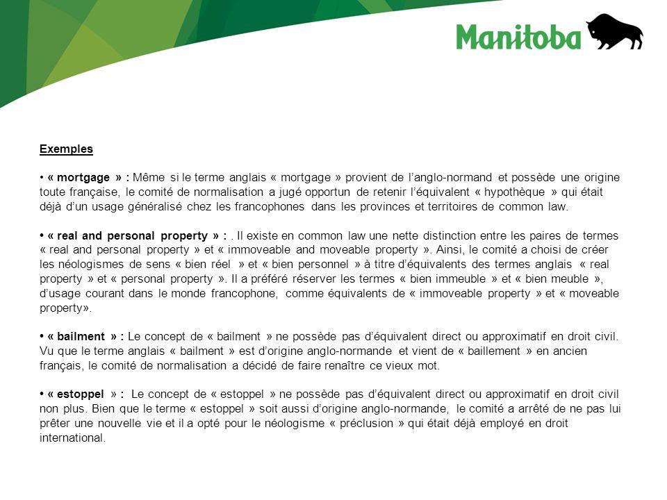 Exemples • « mortgage » : Même si le terme anglais « mortgage » provient de l'anglo-normand et possède une origine toute française, le comité de normalisation a jugé opportun de retenir l'équivalent « hypothèque » qui était déjà d'un usage généralisé chez les francophones dans les provinces et territoires de common law.