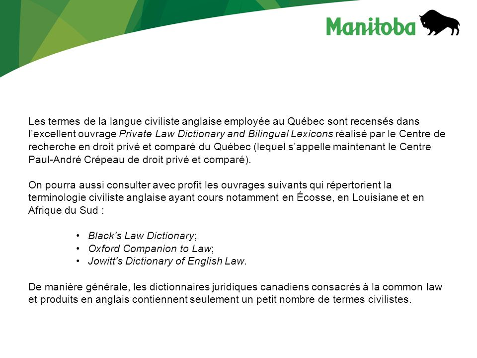 Les termes de la langue civiliste anglaise employée au Québec sont recensés dans l'excellent ouvrage Private Law Dictionary and Bilingual Lexicons réalisé par le Centre de recherche en droit privé et comparé du Québec (lequel s'appelle maintenant le Centre Paul-André Crépeau de droit privé et comparé).