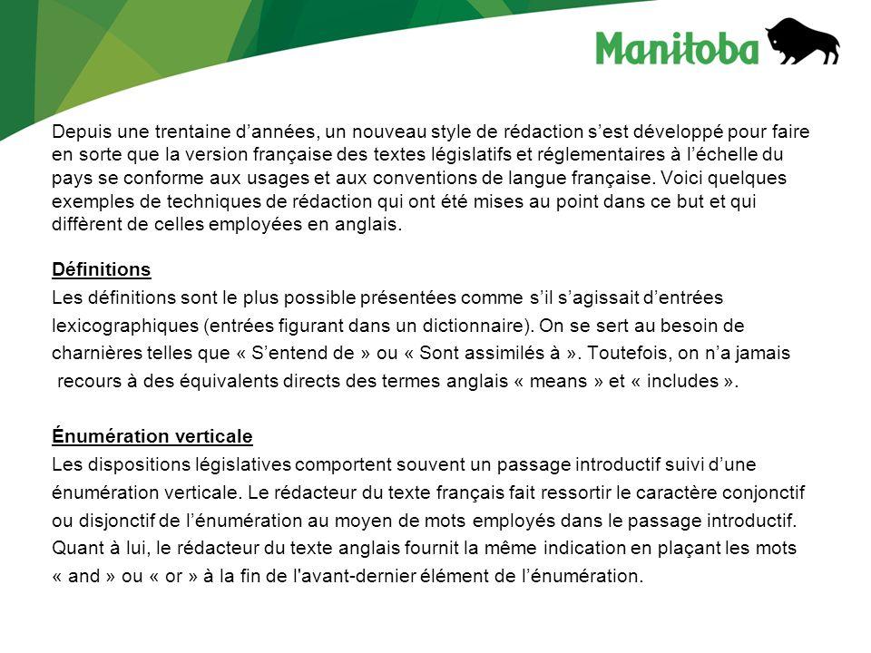 Depuis une trentaine d'années, un nouveau style de rédaction s'est développé pour faire en sorte que la version française des textes législatifs et réglementaires à l'échelle du pays se conforme aux usages et aux conventions de langue française.