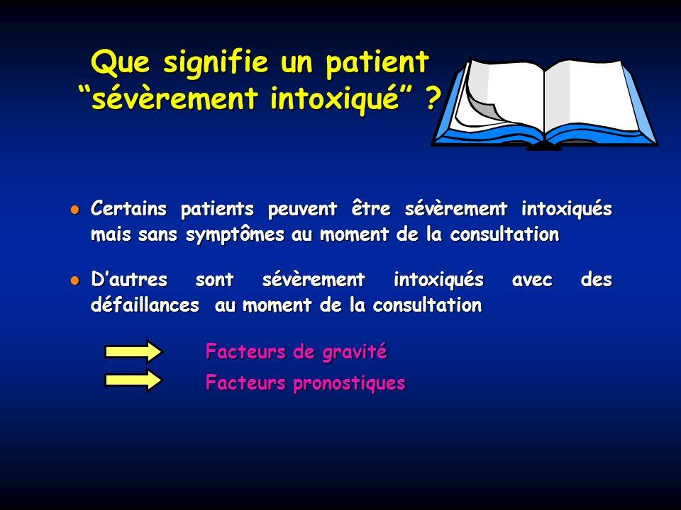 Que signifie un patient sévèrement intoxiqué