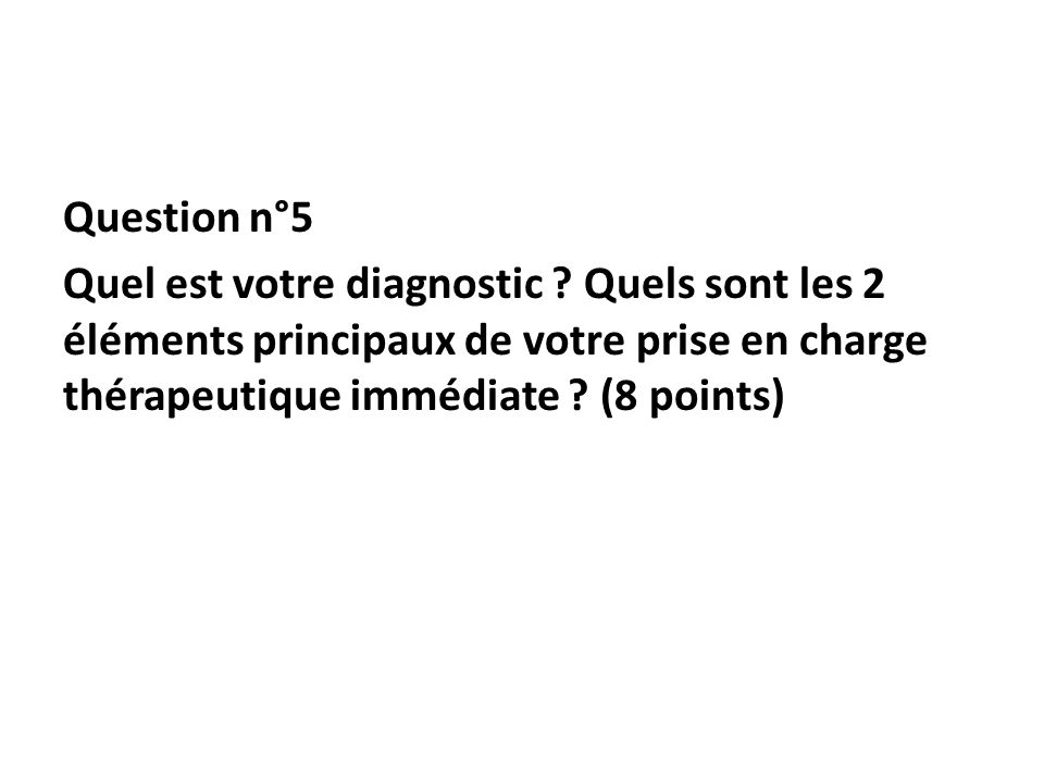 Question n°5 Quel est votre diagnostic