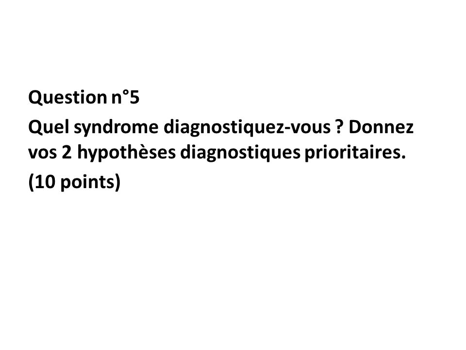 Question n°5 Quel syndrome diagnostiquez-vous