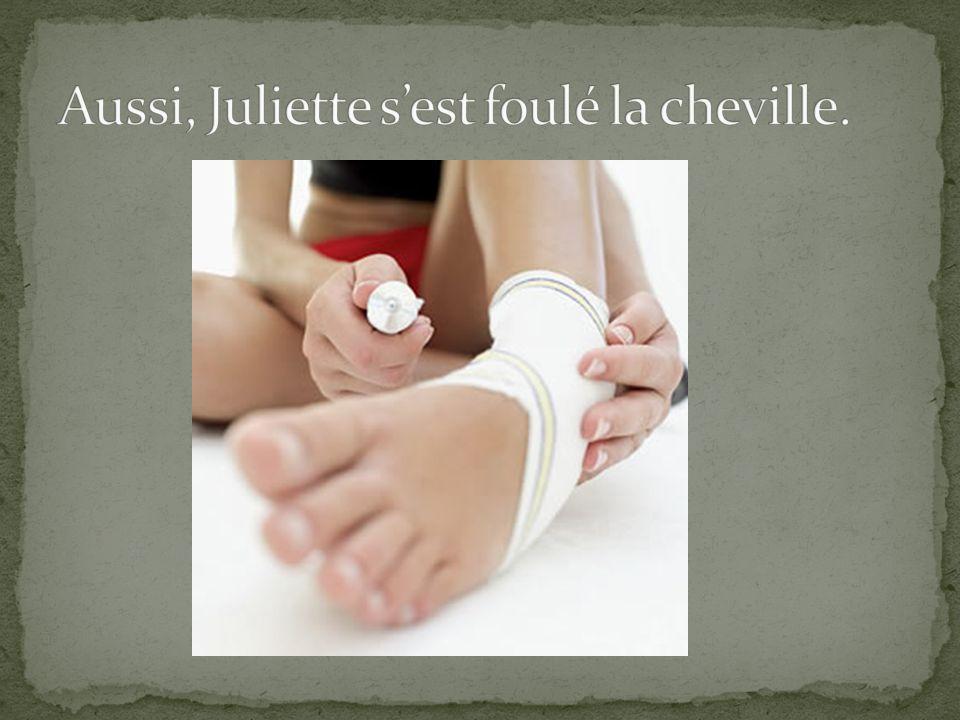 Aussi, Juliette s'est foulé la cheville.