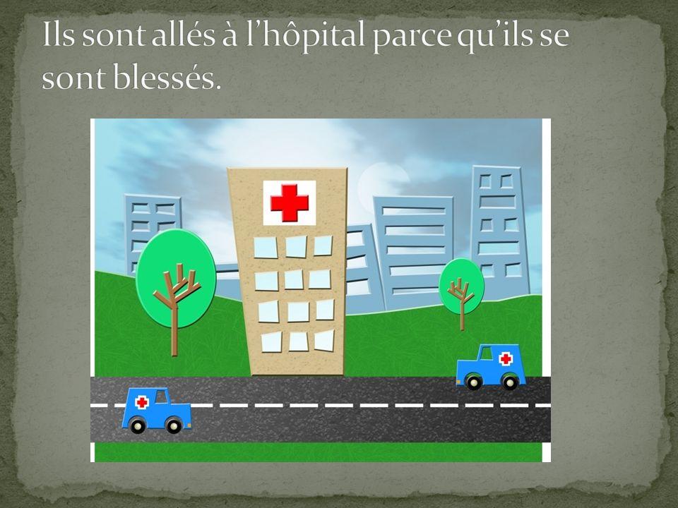 Ils sont allés à l'hôpital parce qu'ils se sont blessés.