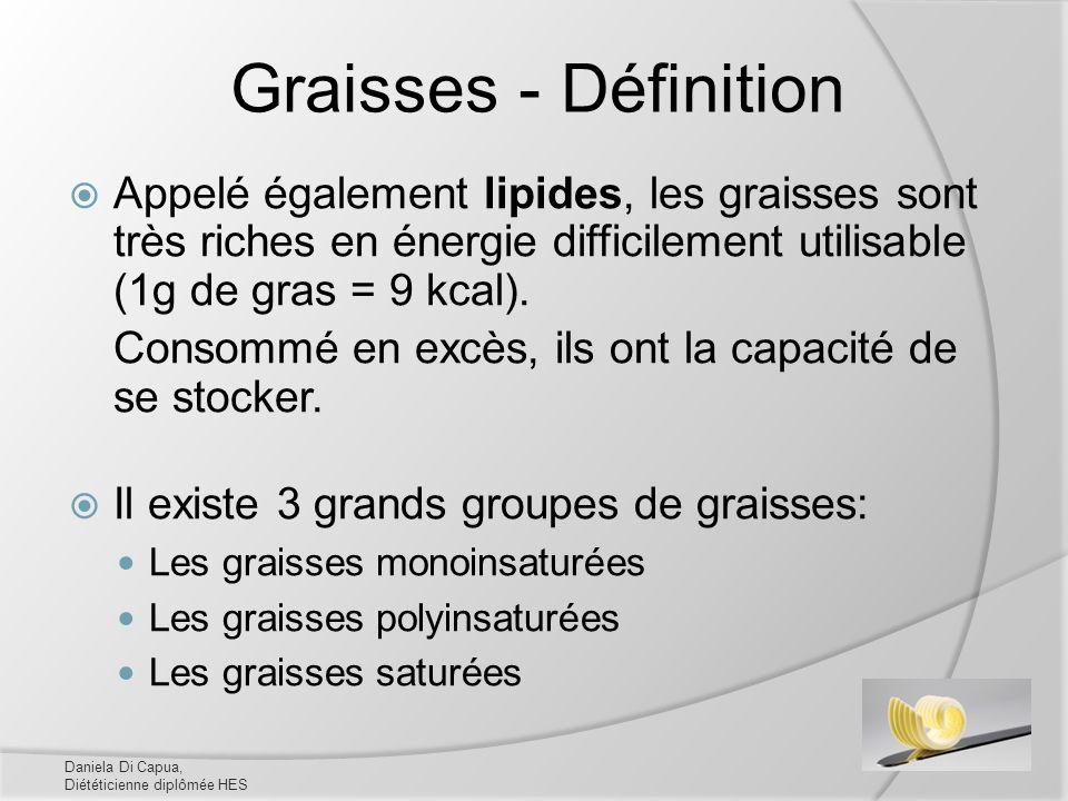 Graisses - Définition Appelé également lipides, les graisses sont très riches en énergie difficilement utilisable (1g de gras = 9 kcal).