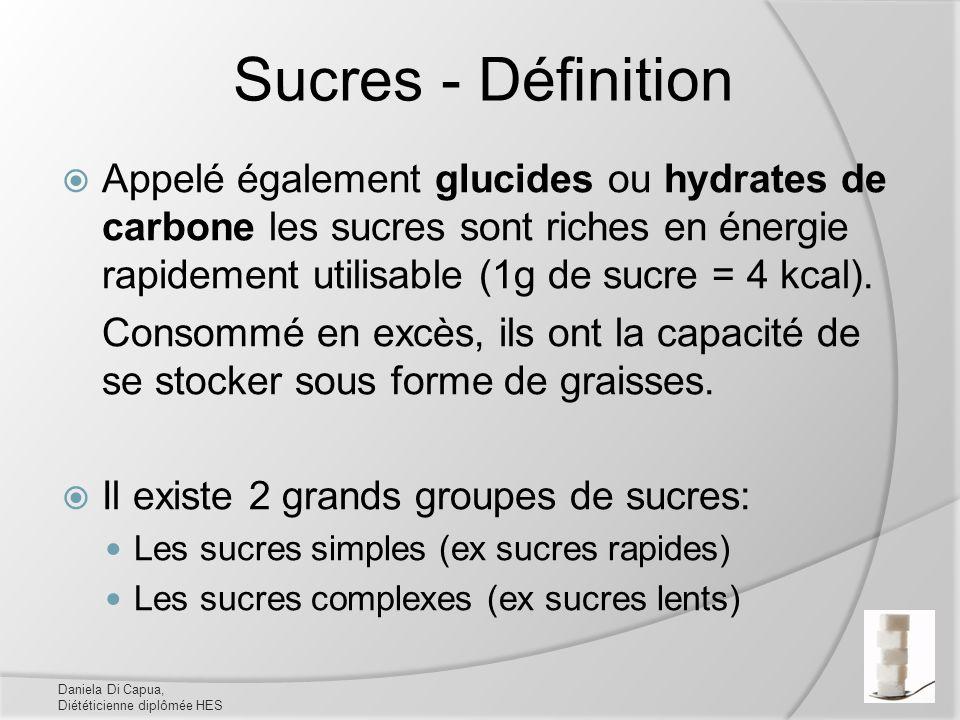 Sucres - Définition Appelé également glucides ou hydrates de carbone les sucres sont riches en énergie rapidement utilisable (1g de sucre = 4 kcal).