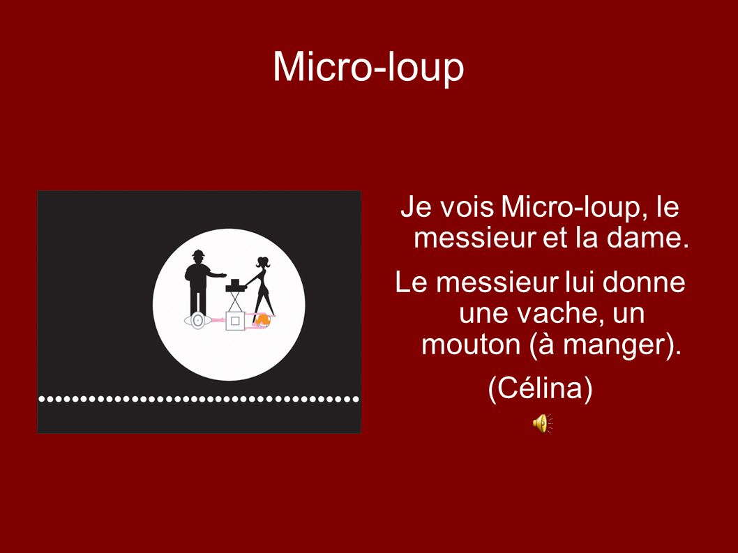 Micro-loup Je vois Micro-loup, le messieur et la dame.